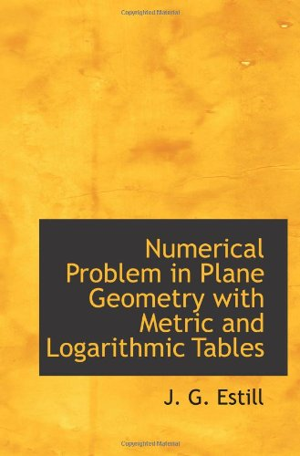 Numerical Problem in Plane Geometry with Metric and Logarithmic Tables PDF