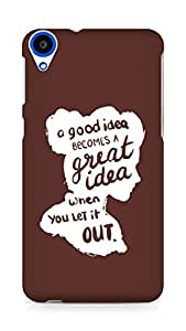 AMEZ a good idea becomes a great idea when you let it out Back Cover For HTC Desire 820