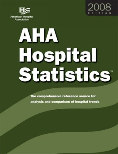 2008 AHA Hospital Statistics: The Comprehensive Reference Source for Analysis and Comparison of Hospital Trends (Hospital Statistics) PDF