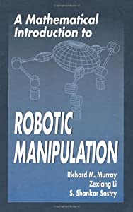A Mathematical Introduction to Robotic Manipulation from CRC Press
