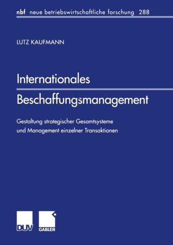 Internationales Beschaffungsmanagement: Gestaltung strategischer Gesamtsysteme und Management einzelner Transaktionen (n