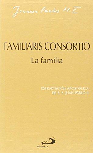 Familiaris consortio. La familia: Exhortación apostólica de Juan Pablo II (Encíclicas-documentos)