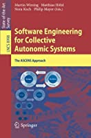 Software Engineering for Collective Autonomic Systems: The ASCENS Approach Front Cover