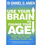 img - for Use Your Brain to Change Your Age: Secrets to Look, Feel and Think Younger Every Day (Paperback) - Common book / textbook / text book