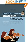 Performance Strategies for Musicians: How to Overcome Stage Fright and Performance Anxiety and Perform at Your Peak Using NLP and Visualisation. A ... Musicians, Singers, Actors, Dancers, Athletes