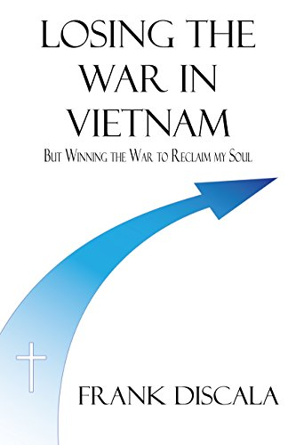Frank DiScala - Losing the War in Vietnam: But Winning the War to Reclaim My Soul (English Edition)