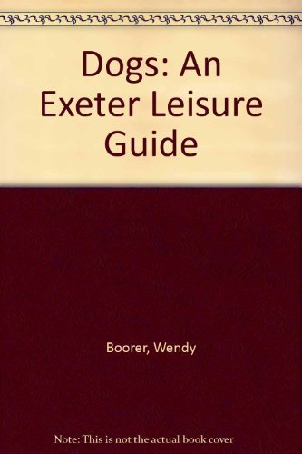 Dogs: An Exeter Leisure Guide, Boorer, Wendy