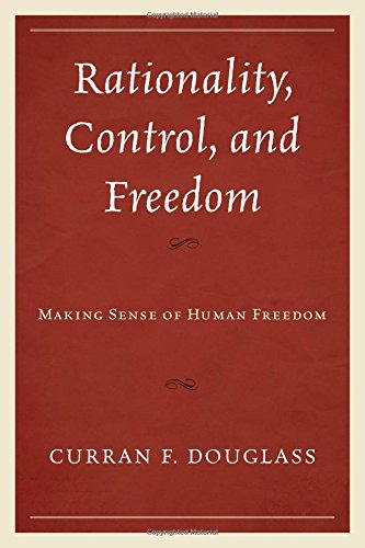 Rationality, Control, and Freedom: Making Sense of Human Freedom