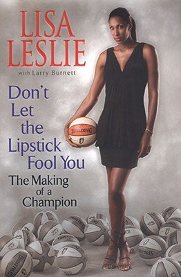 Don't Let the Lipstick Fool You  by Lisa Leslie