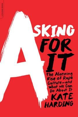 The Alarming Rise of Rape Culture and What We Can Do about It Asking for It (Paperback) - Common PDF