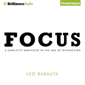 Focus: A Simplicity Manifesto in the Age of Distraction | [Leo Babauta]