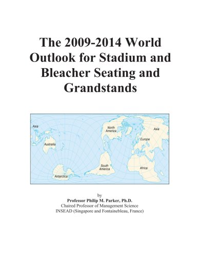 The 2009-2014 World Outlook for Stadium and Bleacher Seating and Grandstands