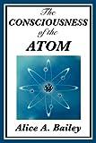 The Consciousness of the Atom (Unexpurgated Start Publishing LLC)