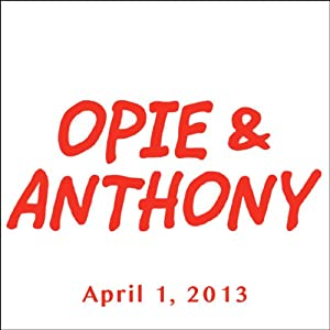 Opie & Anthony, Joe DeRosa, April 1, 2013 Radio/TV Program