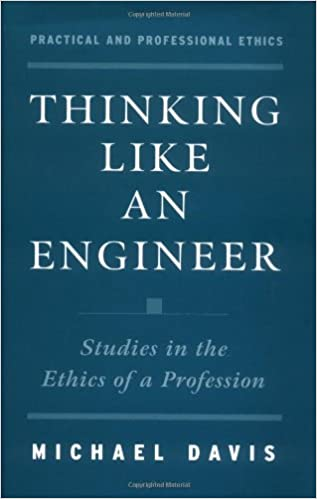 Thinking Like an Engineer: Studies in the Ethics of a Profession (Practical and Professional Ethics)