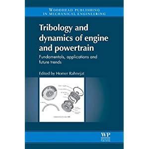 Tribology and Dynamics of Engine and Powertrain: Fundamentals, Applications and Future Trends (Woodhead Publishing in Mechanical Engineering)
