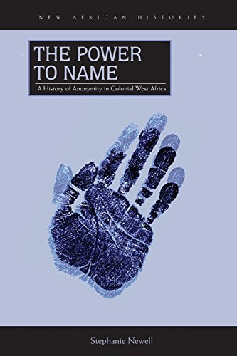 The Power to Name: A History of Anonymity in Colonial West Africa (New African Histories) PDF