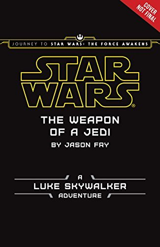 By Jason FryJourney to Star Wars: The Force Awakens The Weapon of a Jedi: A Luke Skywalker Adventure[Hardcover] September 4, 2015
