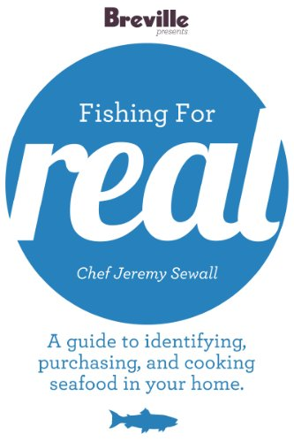 Breville presents Fishing for Real with Chef Jeremy Sewall: A guide to identifying, purchasing and cooking seafood in your home (Real Food Chef compare prices)