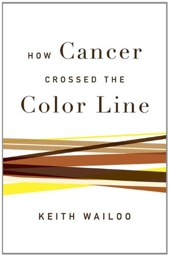 Keith Wailoo - How Cancer Crossed the Color Line