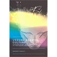 Visual Digital Culture: Surface Play and Spectacle in New Media Genres (Sussex Studies in Culture and Communication...