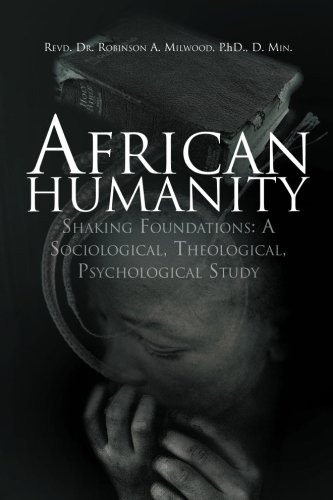 African Humanity: Shaking Foundations: A Sociological, Theological, Psychological Study