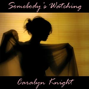 Somebody's Watching: An Erotic Voyeuristic Fantasy | [Caralyn Knight]