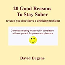 20 Good Reasons to Stay Sober, Even If You Don't Have a Drinking Problem Audiobook by David Eugene Narrated by Michael Adashefski