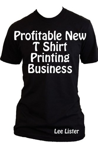 Profitable New T Shirt Printing Business - Business Advice for T Shirt Printers