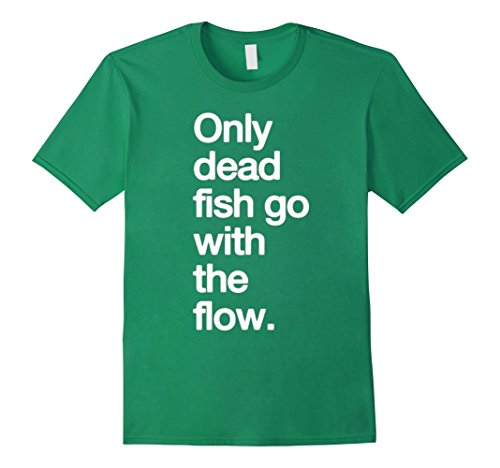 Men's Quotes T-shirts-Only Dead Fish Go With The Flow T-shirt Medium Kelly Green