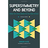 Supersymmetry and Beyond: From the Higgs Boson to the New Physics ~ G. L. Kane