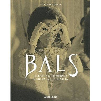 Bals: Legendary Costume Balls of the Twentieth Century