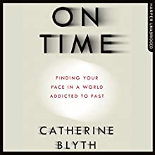 On Time: Finding Your Pace in a World Addicted to Fast Audiobook by Catherine Blyth Narrated by Sophie Aldred