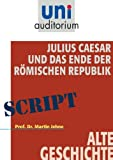 img - for Julius Caesar und das Ende der R mischen Republik: Alte Geschichte (German Edition) book / textbook / text book
