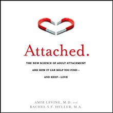 Attached: The New Science of Adult Attachment and How It Can Help You Find - And Keep - Love (       UNABRIDGED) by Amir Levine, Rachel S. F. Heller Narrated by Walter Dixon