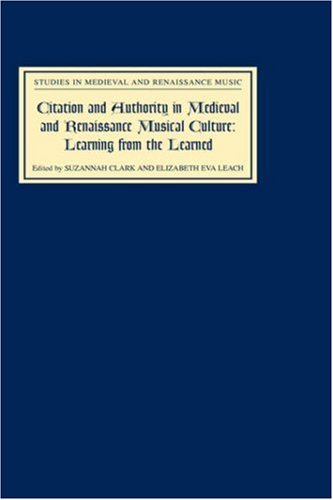 Citation and Authority in Medieval and Renaissance Musical Culture: Learning from the Learned. Essays in Honour of Margaret Bent (Studies in Medieval and Renaissance Music)