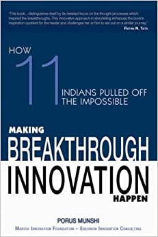 Making Breakthrough Innovation Happen : Making 11 Indians Pulled Off TheImpossible