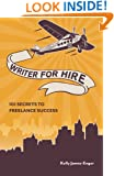Writer for Hire: 101 Secrets to Freelance Success