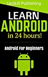 Android: Android Programming And Android App Development For Beginners (Learn How To Program Android Apps, How To Develop...