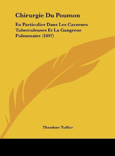 Chirurgie Du Poumon: En Particulier Dans Les Cavernes Tuberculeuses Et La Gangrene Pulmonaire (1897)