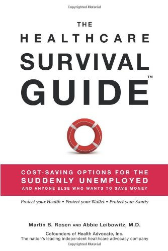 The Healthcare Survival Guide, Cost-Saving Options for The Suddenly Unemployed and Anyone Else Who Wants to Save Money