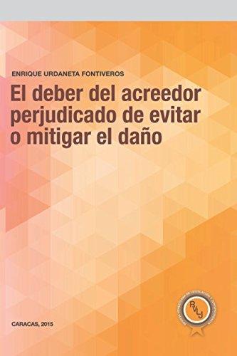 El deber del acreedor perjudicado de evitar o mitigar el daño  [Urdaneta Fontiveros, Enrique] (Tapa Blanda)