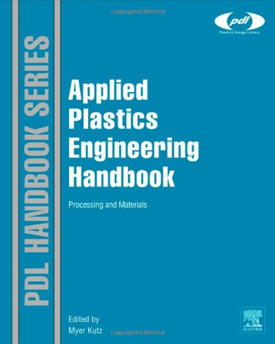 Applied Plastics Engineering Handbook: Processing and Materials (Plastics Design Library)