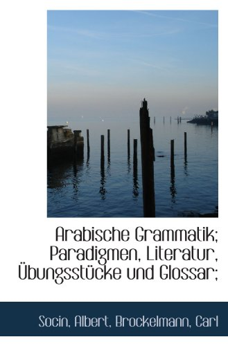 Arabische Grammatik; Paradigmen, Literatur, Übungsstücke und Glossar;