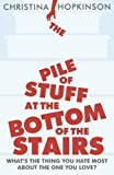The Pile of Stuff at the Bottom of the Stairs by Hopkinson, Christina (2012) Christina Hopkinson