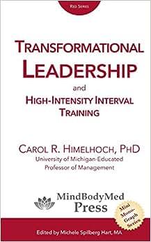 Transformational Leadership: And High-Intensity Interval Training (MindBodyMed Press Mini-Monograph Series) (Volume 1)