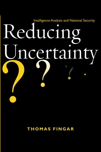 Reducing Uncertainty: Intelligence Analysis and National...