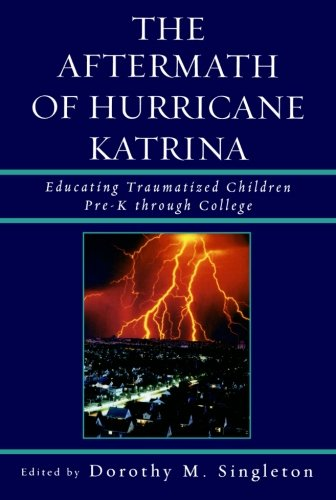 The Aftermath of Hurricane Katrina: Educating Traumatized Children Pre-K through College