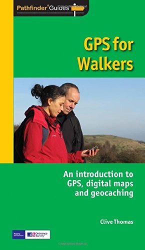 Pathfinder GPS for Walkers: An introduction to GPS, digital maps and geocaching: An Introduction to GPS and Digital Maps (Pathfinder Guide)