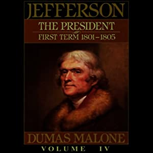 Thomas Jefferson and His Time, Volume 4: The President, First Term, 1801-1805 | [Dumas Malone]